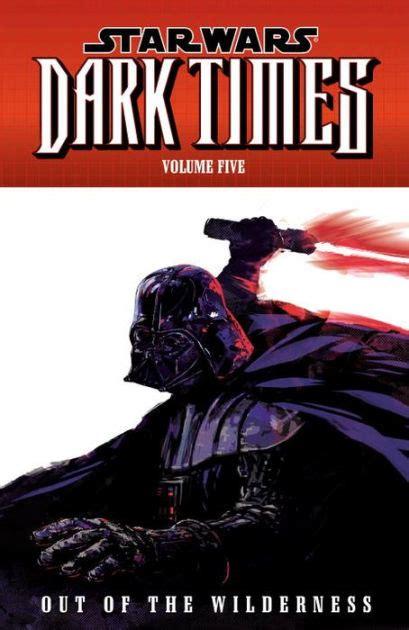 star wars vol 5 1302902652 star wars dark times volume 5 out of the wilderness by doug wheatley randy stradley