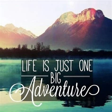 Life Is Just One Big Adventure Pictures, Photos, and Images for Facebook, Tumblr, Pinterest, and