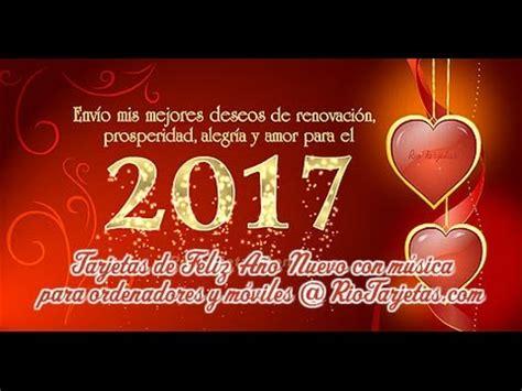imagenes hermosas feliz año 2018 feliz a 241 o nuevo mi amor 2017 con m 250 sica youtube