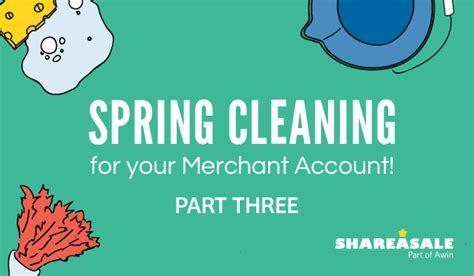 spring cleaning 2017 merchant account maintenance spring cleaning part iii shareasale blog