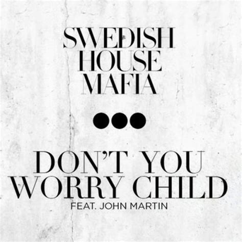 swedish house mafia don t you worry child swedish house mafia don t you worry child ft john martin official music video
