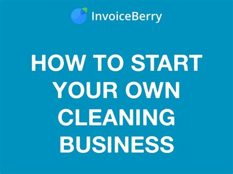 how to start your how to start your own cleaning business