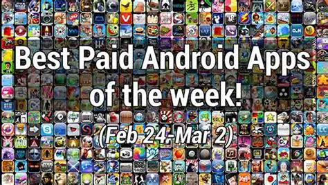 best paid apps for android best paid android apps of the week february 24 march 2