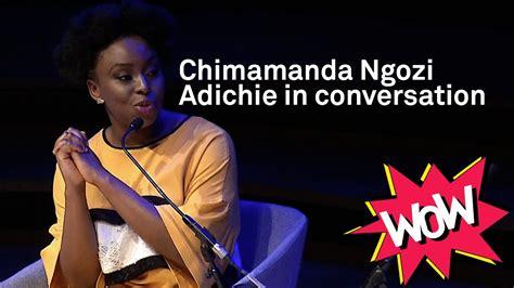 my personal opinion about chimamanda ngozi adichie wow 2017 chimamanda ngozi adichie in conversation youtube
