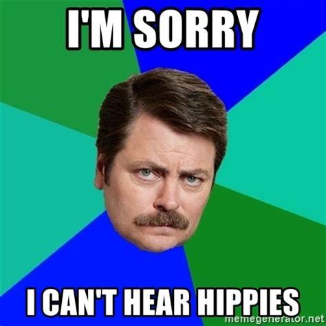 Ron Swanson Meme - i m sorry i can t hear hippies advice ron swanson meme