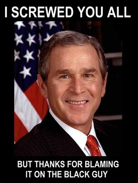 George Bush Memes - the truth george w bush know your meme