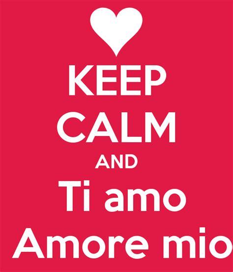 te amo amor mo keep calm and ti amo amore mio keep calm and carry on
