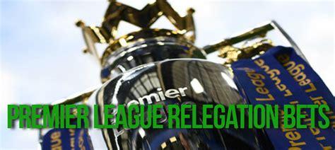 epl relegation premier league relegation epl relegation odds treble