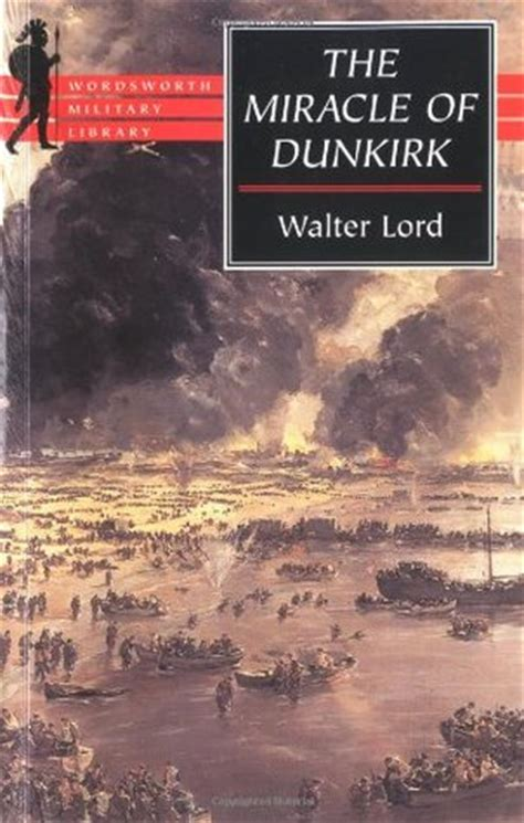 The Miracle Book By The Miracle Of Dunkirk By Walter Lord Reviews Discussion Bookclubs Lists