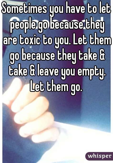 sometimes you have to let go quote toxic people sometimes you have to let people go because they are toxic