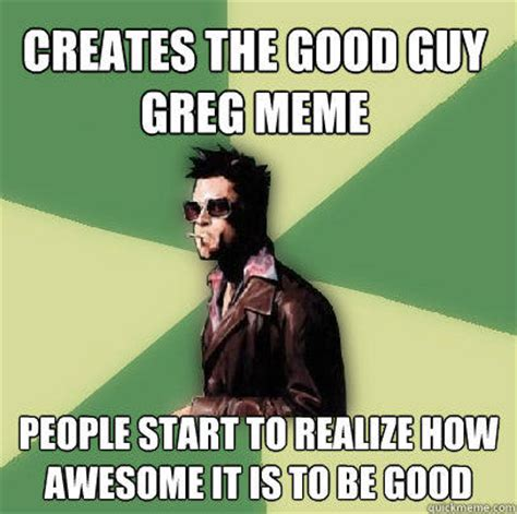 Good Meme Captions - creates the good guy greg meme people start to realize how