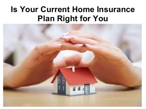 home insurance plan is your current home insurance plan right for you