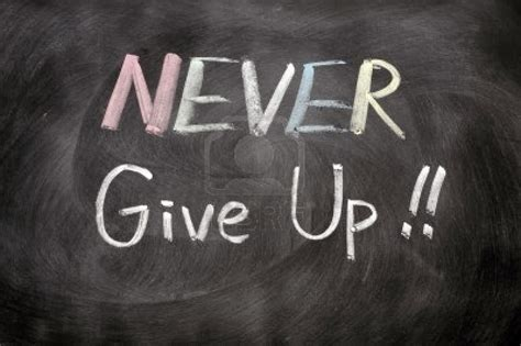 never give up awesome quotes never give up
