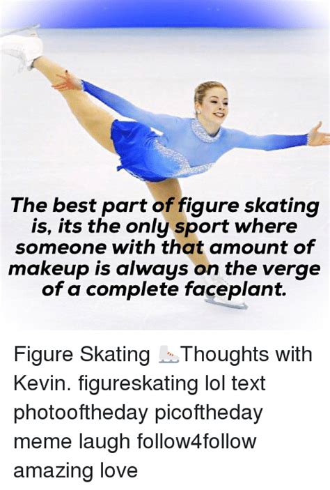 Figure Skating Memes - the best part of figure skating is its the only sport
