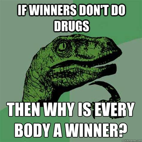 Don T Do Drugs Meme - if winners don t do drugs then why is every body a winner