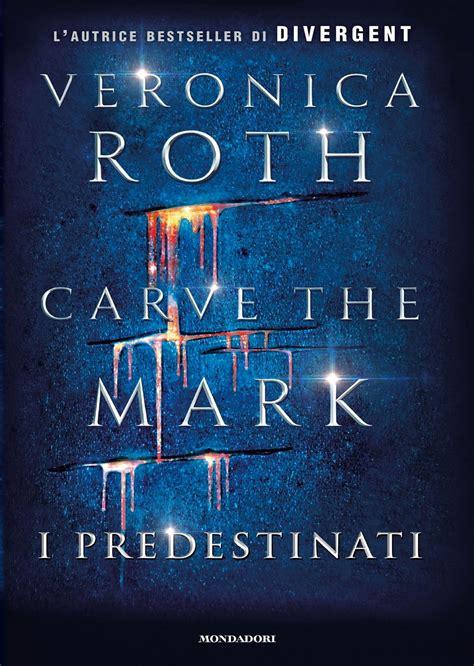 libro carve the mark carve cave the mark la nuova saga dell autrice di divergent recensione penne matte