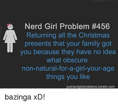geeky girl christmas problem 456 returning all the presents that your family got you because