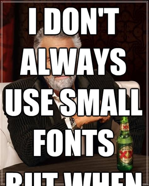 Meme Text Font - i don t always use small fonts but when the most