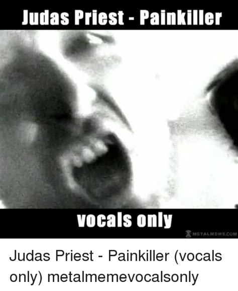 Judas Priest Meme - judas priest painkiller vocals only metal meme com judas