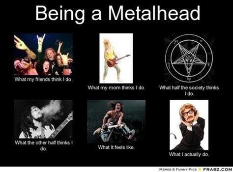 Metalhead Memes - what my friends think i do meme