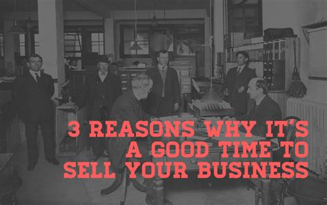 is it a good time to sell a house 3 reasons why it s a good time to sell your business