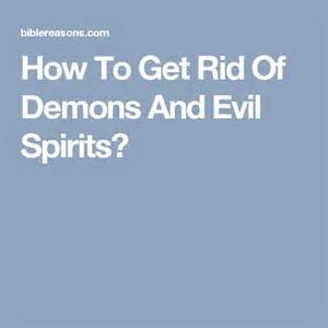 how to get rid of demons in your home 1000 ideas about evil spirits on prayer of