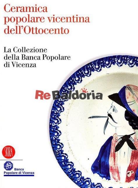 popolare vicentina ceramica popolare vicentina dell ottocento la collezione