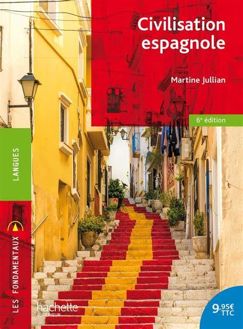 civilisation espagnole livre civilisation espagnole martine jullian hachette 201 ducation les fondamentaux