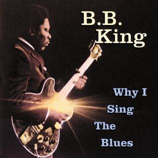bb king best album why i sing the blues