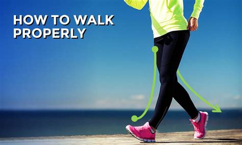 how often to walk a how to walk properly walk with the correct posture