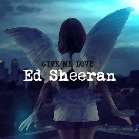 ed sheeran love songs ed sheeran give me love lyrics genius lyrics