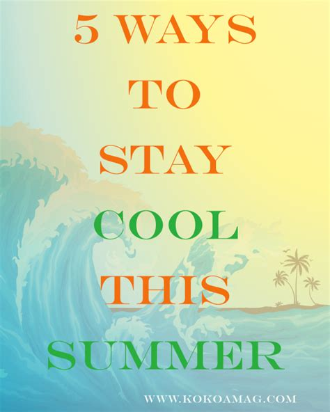 Ways To Stay All Summer by Fab Top 5 5 Ways To Stay Cool This Summer Kokoa Magazine