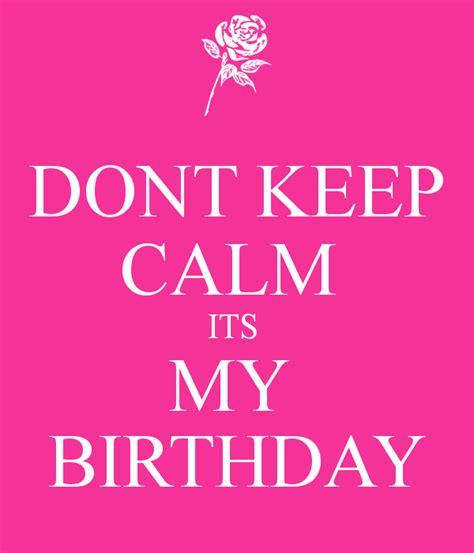 keep calm its my birthday dont keep calm its my birthday keep calm and carry on