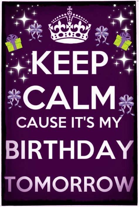 imagenes de keep calm tomorrow it s my birthday it s my birthday tomorrow keep calm because it s my
