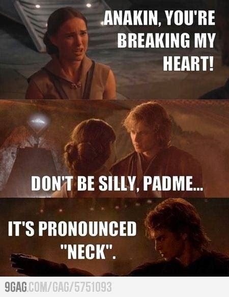 Anakin Meme - anakin you re breaking my heart don t be silly padm 233