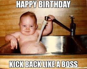 Is Drinking Faucet Water Bad Happy Birthday Kick Back Like A Boss Meme Epicurist Kid