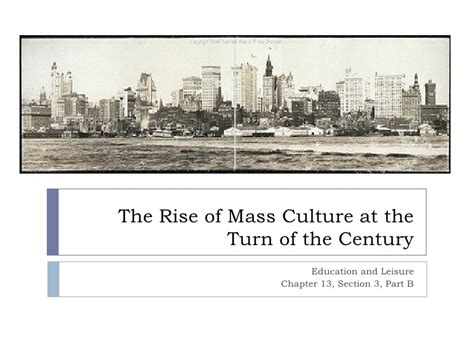 chapter 19 section 3 popular culture the rise of mass culture power point chapter 13 section