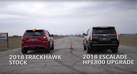 jeep escalade 707 hp jeep trackhawk records 800 hp cadillac escalade in