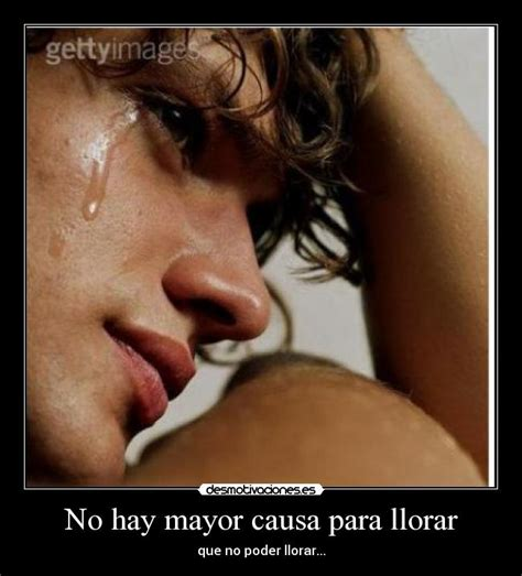 imagenes de hombres llorando por amor para facebook no hay mayor causa para llorar desmotivaciones