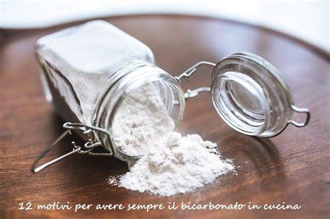 bicarbonato cucina 12 motivi per avere sempre il bicarbonato in cucina