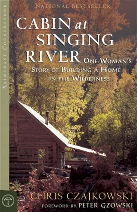 singing in the wilderness books cabin at singing river one s story of building a