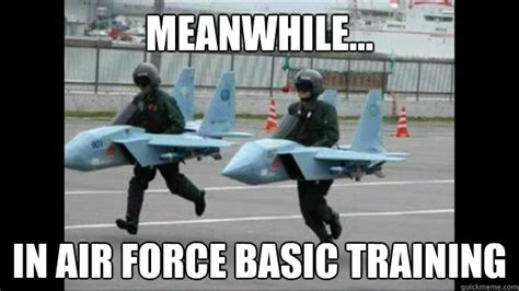 Funny Air Force Memes - meanwhile in air force basic training misc quickmeme