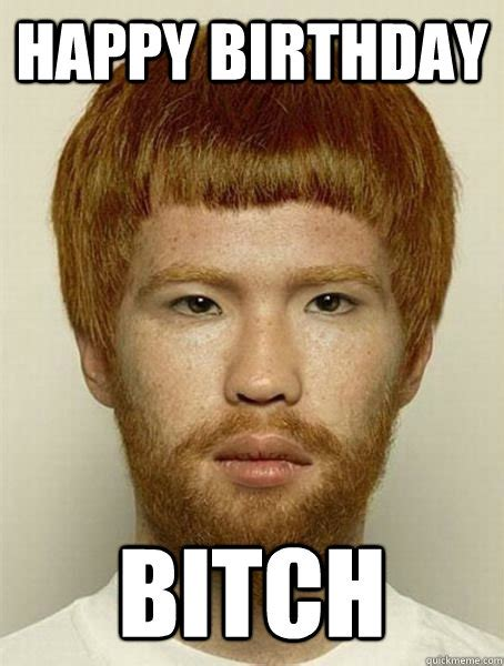 Asian Birthday Meme - happy birthday bitch asian ginger creepy quickmeme
