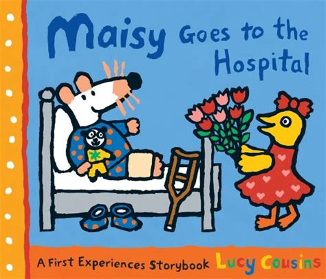 the hospital books maisy goes to the hospital a maisy maisy books