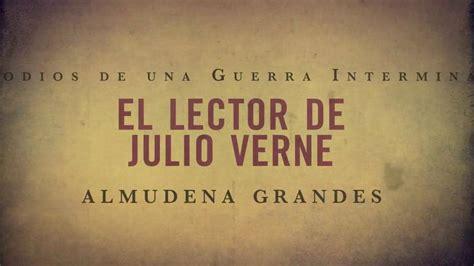 el lector de julio book trailer el lector de julio verne almudena grandes on vimeo