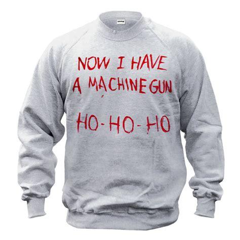 Kitchen Bathroom Design Software Die Hard Christmas Sweatshirt Now I Have A Machine Gun