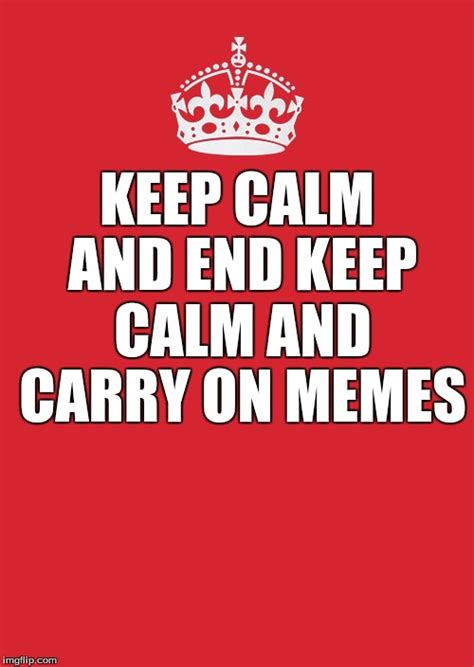Meme Generator Keep Calm And Carry On - the exception imgflip