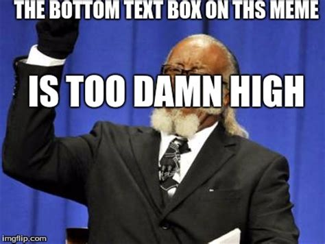 Too Damn High Meme Generator - too damn high meme imgflip
