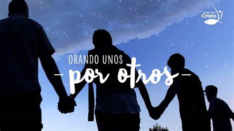 imagenes orando por otros orando los unos por los otros santiago 5 16 youtube