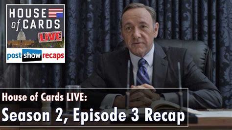 House Of Cards Recap Season 2 by House Of Cards Season 2 Episode 3 Review Chapter 16